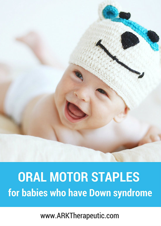 Oral Motor Staples for Babies Who Have Down Syndrome